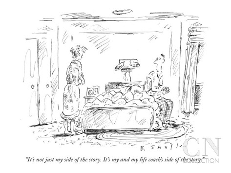 barbara-smaller-it-s-not-just-my-side-of-the-story-it-s-my-and-my-life-coach-s-side-of-t-new-yorker-cartoon